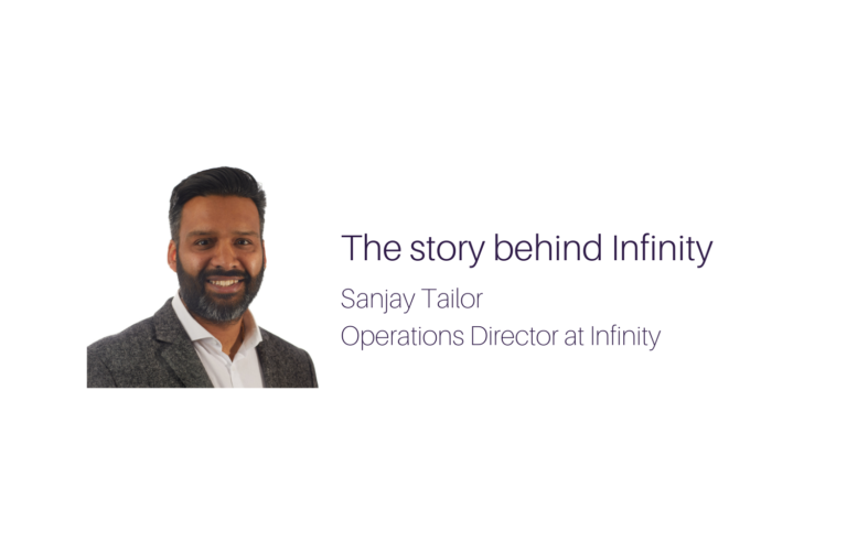 The story behind Infinity with Operations Director, Sanjay Tailor